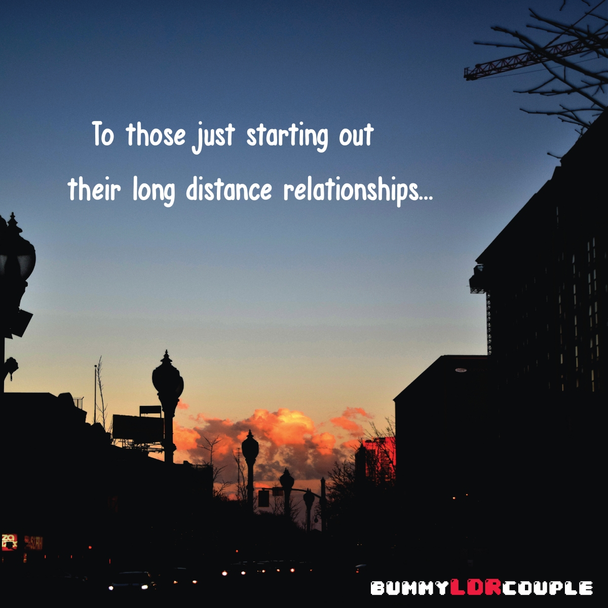To those just starting out their Long Distance Relationships...
